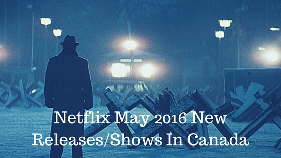 Netfllix new releases may 2016