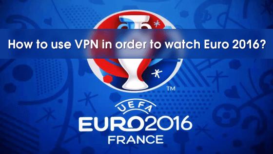 Euro 2016 using a VPN